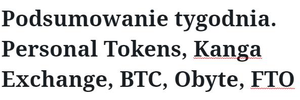Podsumowanie tygodnia. Personal Tokens, Kanga Exchange, BTC, Obyte, FTO